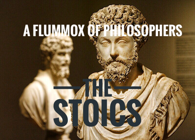 A Flummox of Philosophers: #5 The Stoics