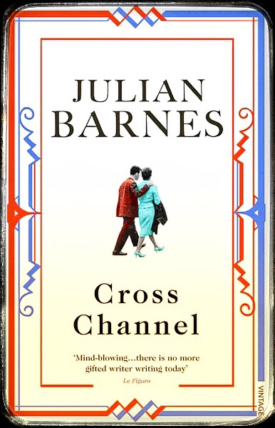 Cross Channel, a book of short stories by Julian Barnes